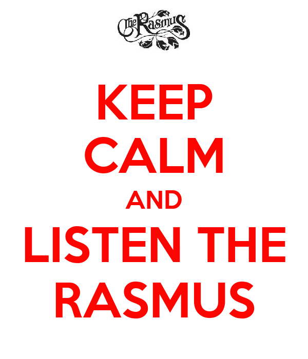 KEEP CALM AND LISTEN THE RASMUS