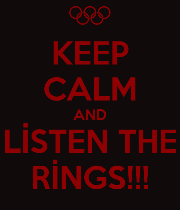 KEEP CALM AND LİSTEN THE RİNGS!!!