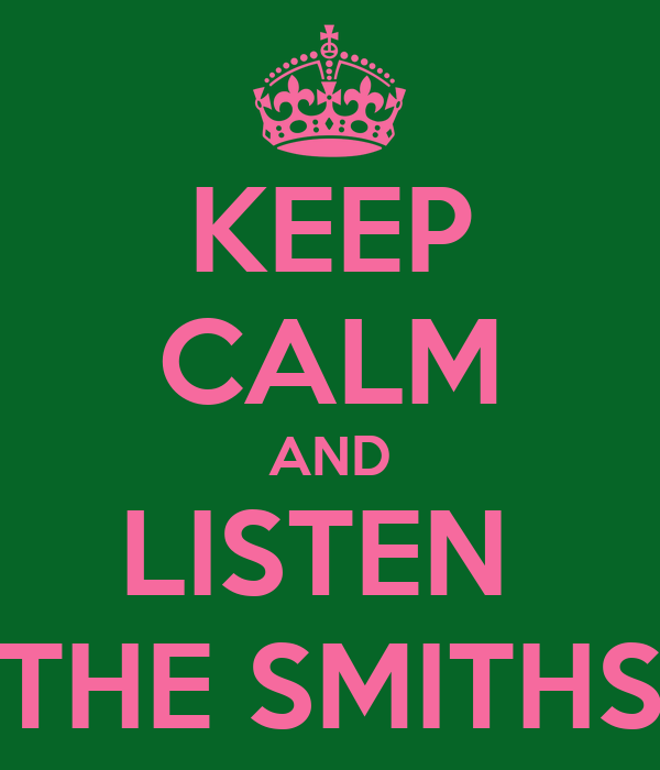 KEEP CALM AND LISTEN  THE SMITHS