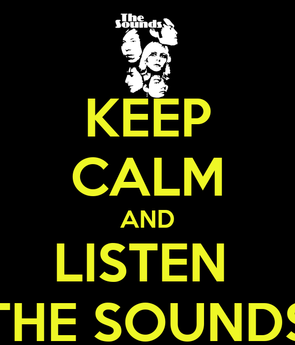 KEEP CALM AND LISTEN  THE SOUNDS