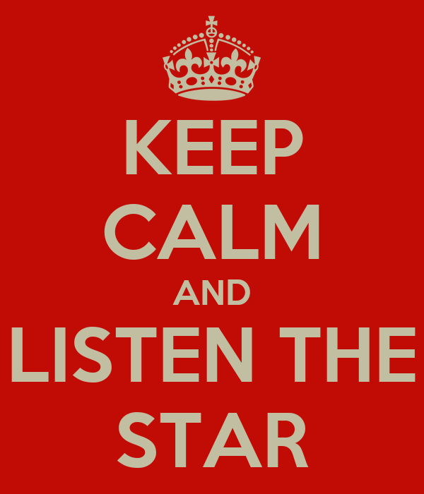 KEEP CALM AND LISTEN THE STAR