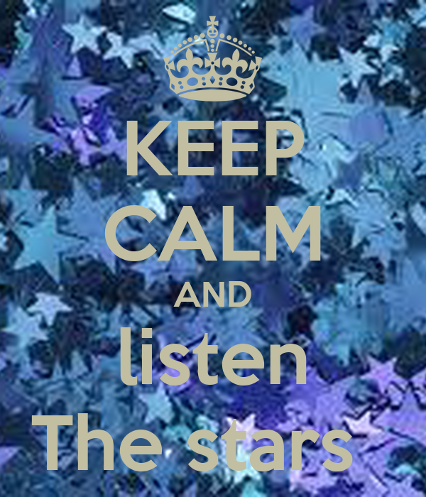KEEP CALM AND listen The stars