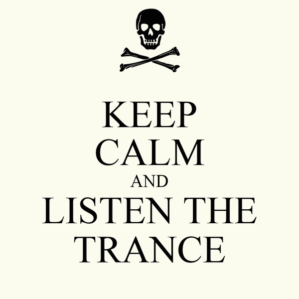 KEEP CALM AND LISTEN THE TRANCE