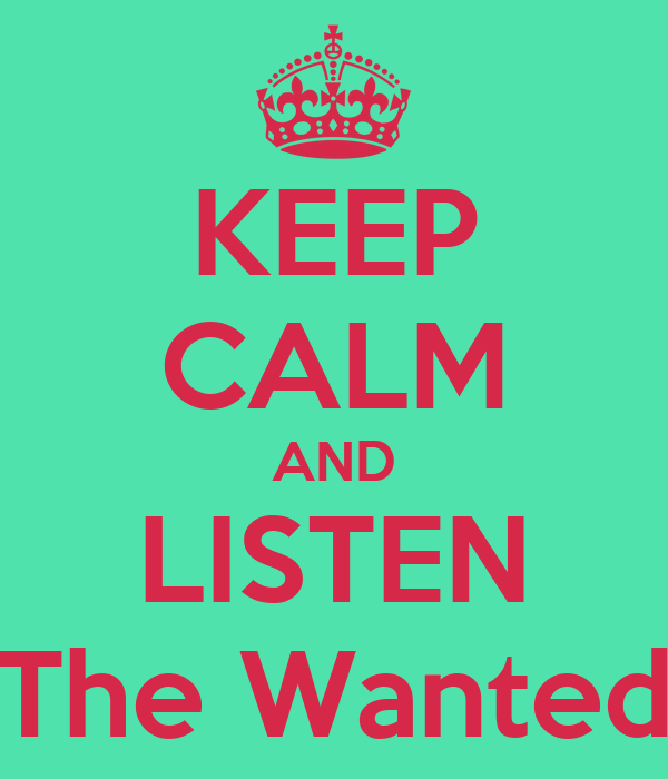 KEEP CALM AND LISTEN The Wanted