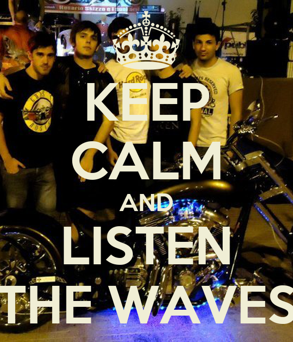 KEEP CALM AND LISTEN THE WAVES