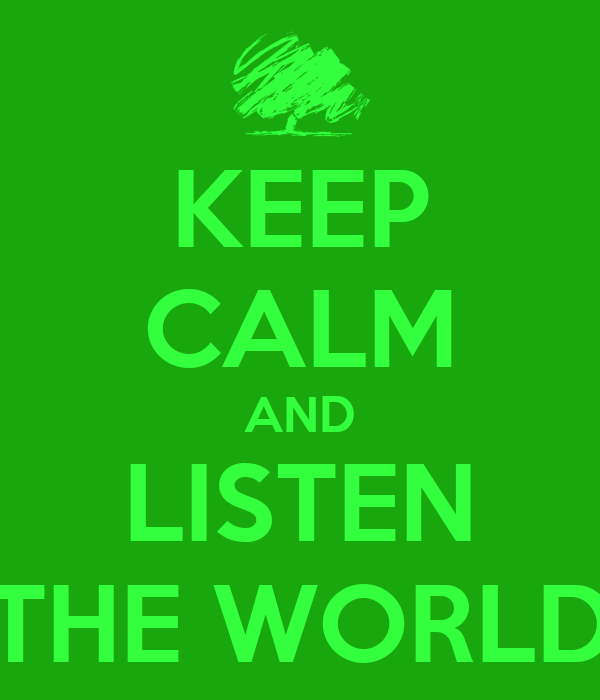 KEEP CALM AND LISTEN THE WORLD