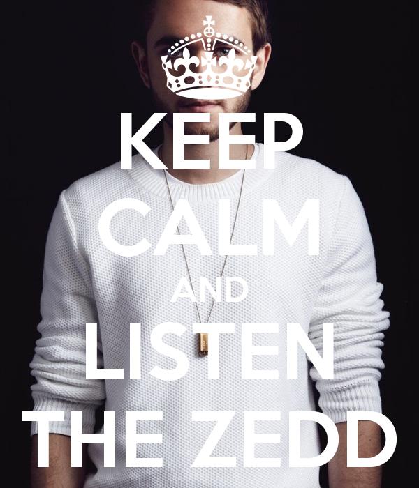 KEEP CALM AND LISTEN THE ZEDD