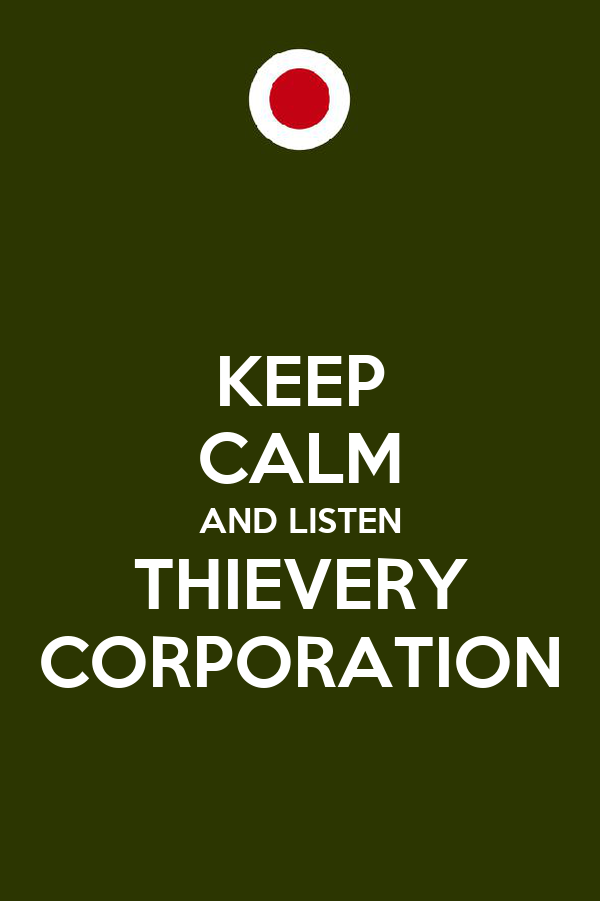 KEEP CALM AND LISTEN THIEVERY CORPORATION