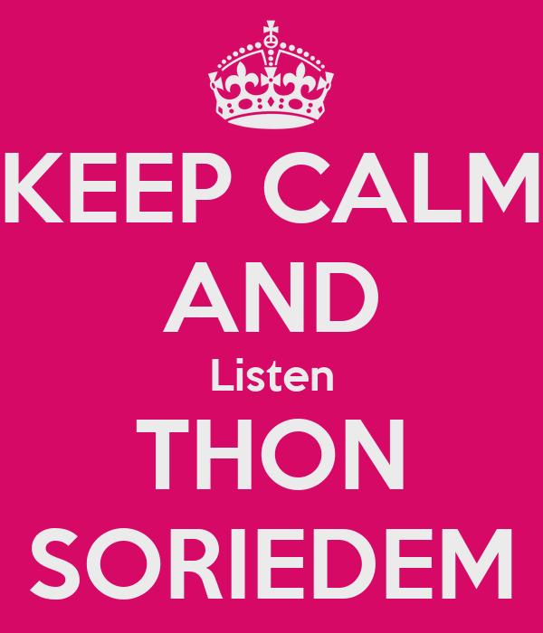 KEEP CALM AND Listen THON SORIEDEM