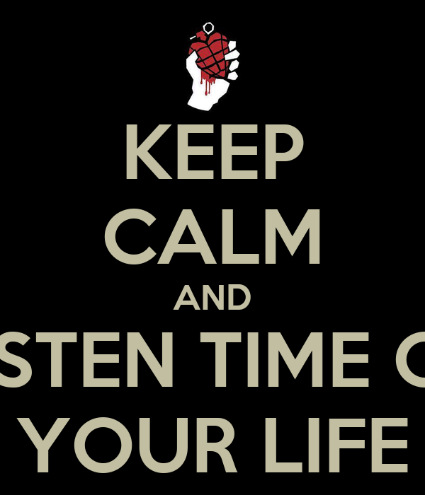 KEEP CALM AND LISTEN TIME OF YOUR LIFE