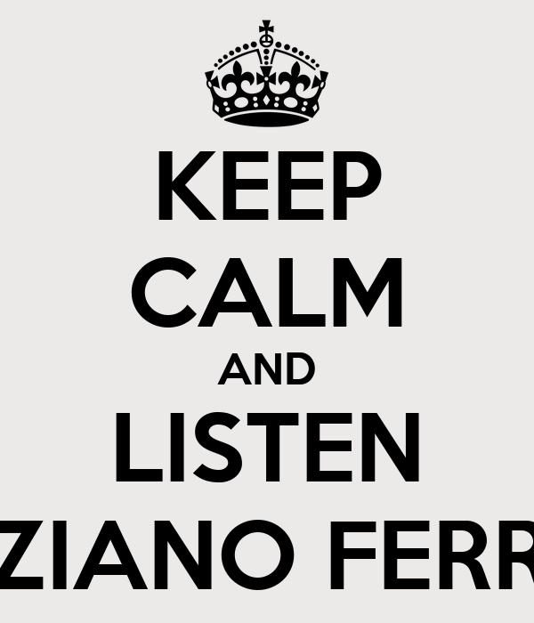 KEEP CALM AND LISTEN TIZIANO FERRO