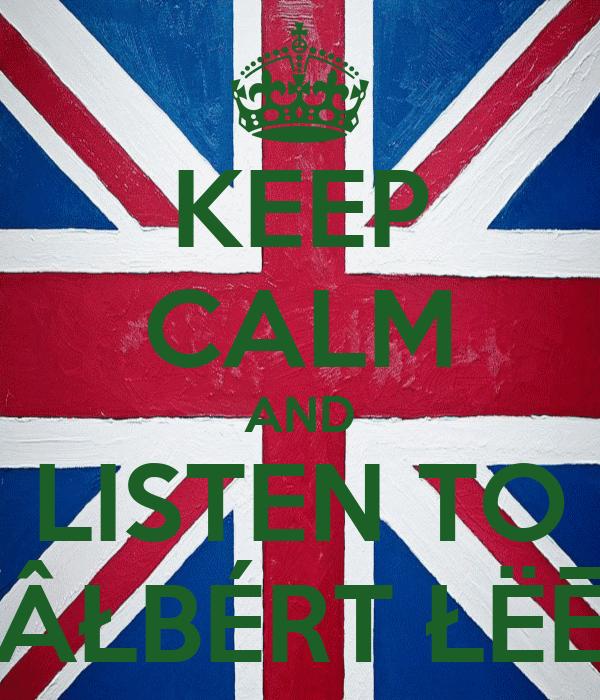 KEEP CALM AND LISTEN TO ÂŁBÉRT ŁËĒ