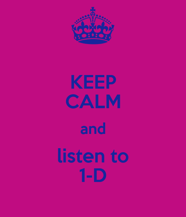 KEEP CALM and listen to 1-D