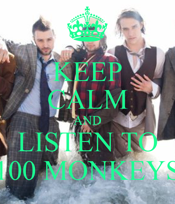 KEEP CALM AND LISTEN TO 100 MONKEYS