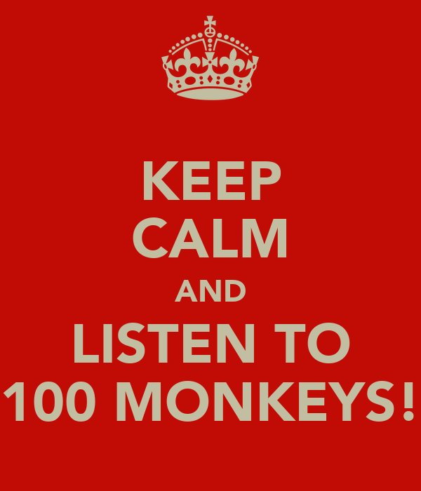 KEEP CALM AND LISTEN TO 100 MONKEYS!