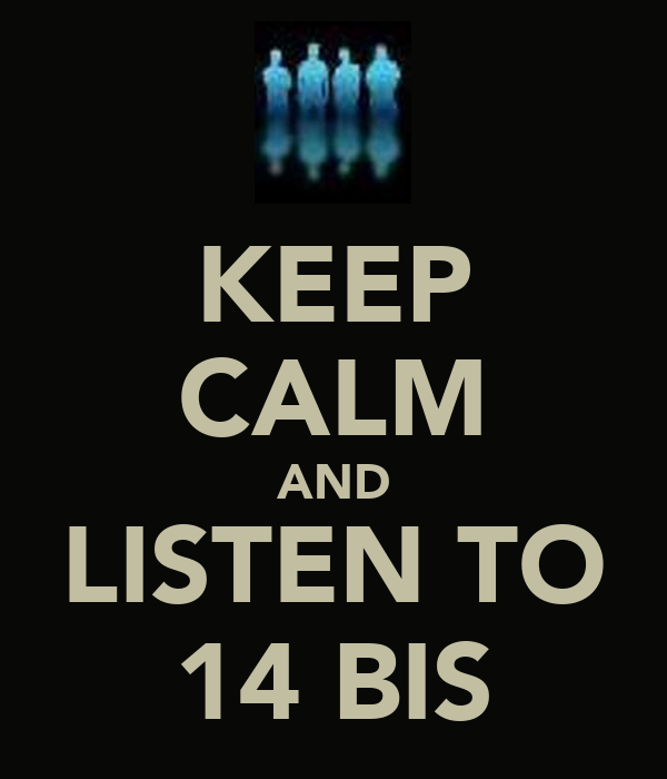 KEEP CALM AND LISTEN TO 14 BIS