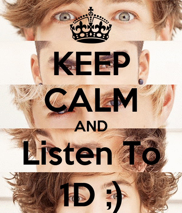 KEEP CALM AND Listen To 1D ;)