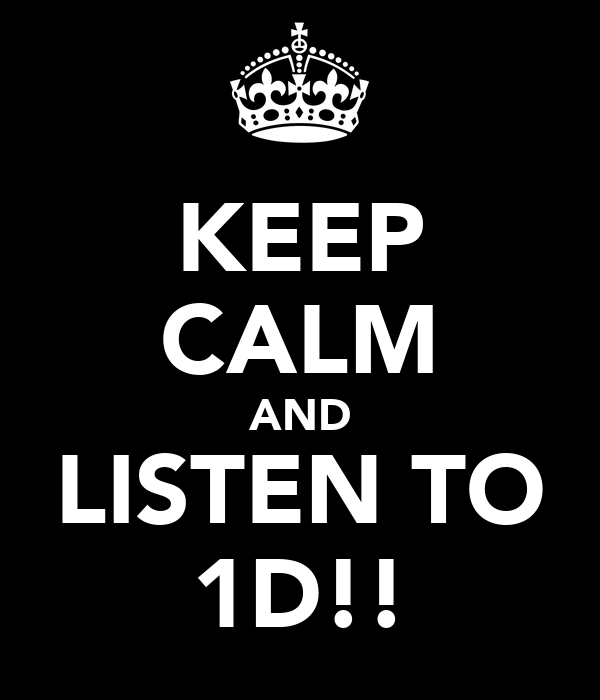 KEEP CALM AND LISTEN TO 1D!!