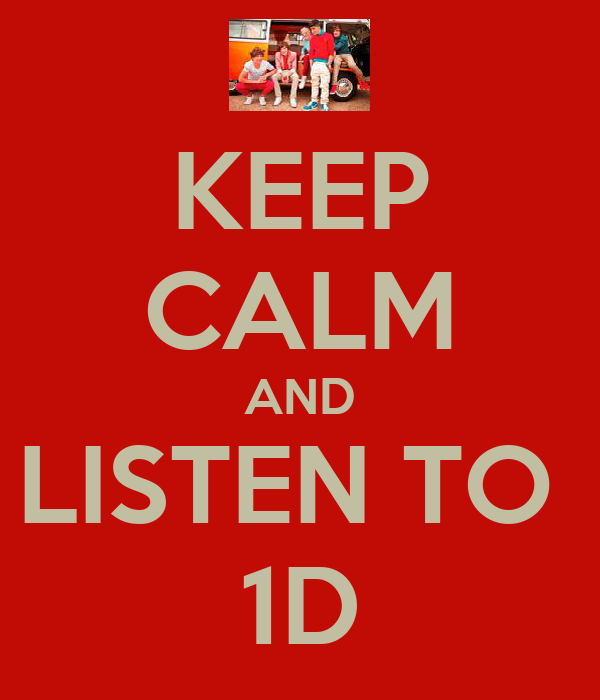 KEEP CALM AND LISTEN TO  1D