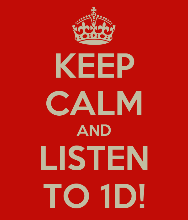 KEEP CALM AND LISTEN TO 1D!