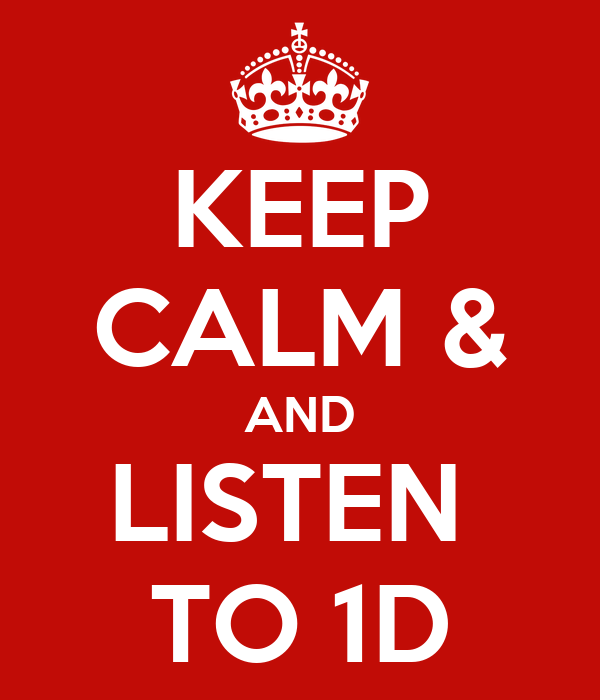 KEEP CALM & AND LISTEN  TO 1D