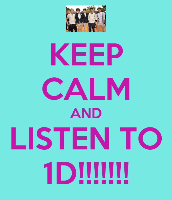 KEEP CALM AND LISTEN TO 1D!!!!!!!