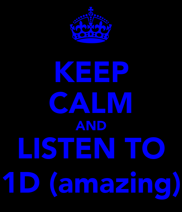 KEEP CALM AND LISTEN TO 1D (amazing)