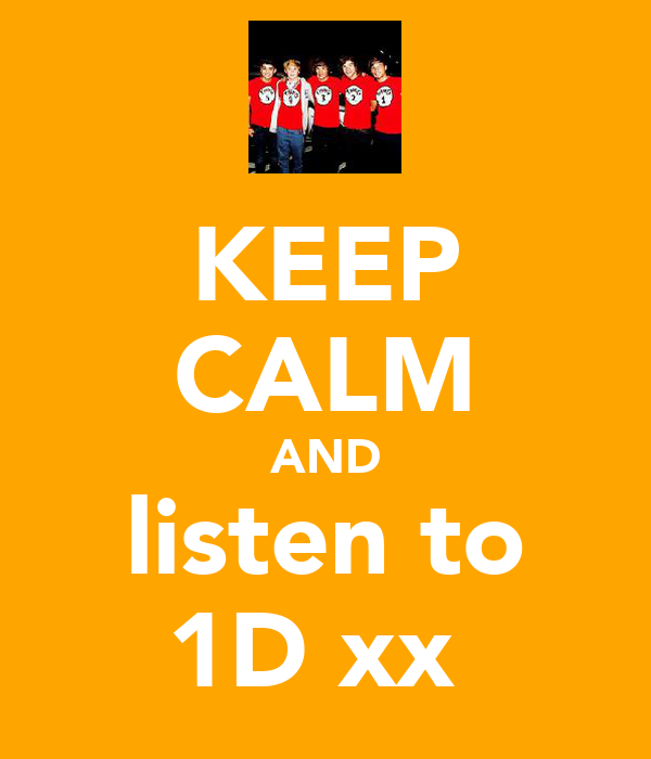 KEEP CALM AND listen to 1D xx