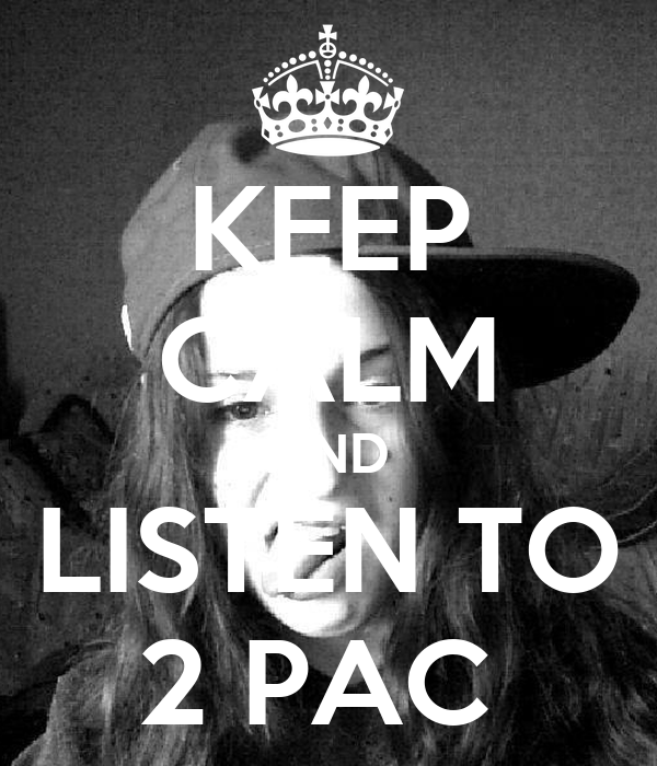 KEEP CALM AND LISTEN TO 2 PAC