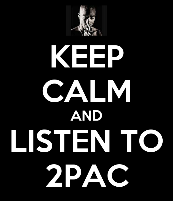 KEEP CALM AND LISTEN TO 2PAC