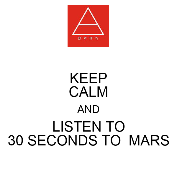 KEEP CALM AND LISTEN TO 30 SECONDS TO  MARS