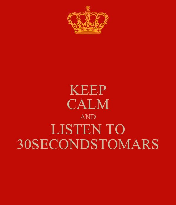 KEEP CALM AND LISTEN TO 30SECONDSTOMARS