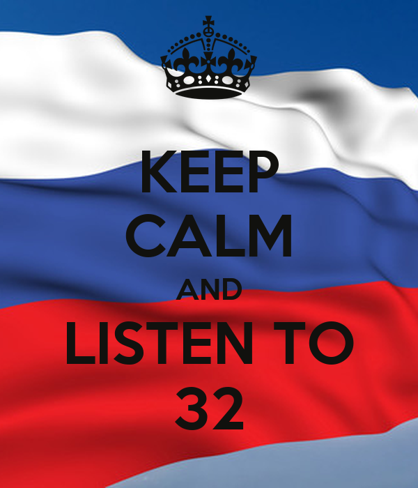 KEEP CALM AND LISTEN TO 32