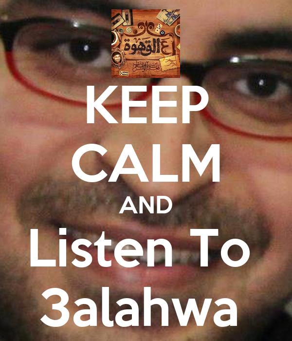 KEEP CALM AND Listen To  3alahwa