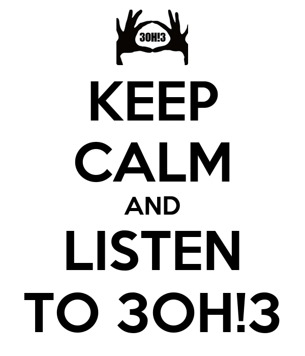 KEEP CALM AND LISTEN TO 3OH!3