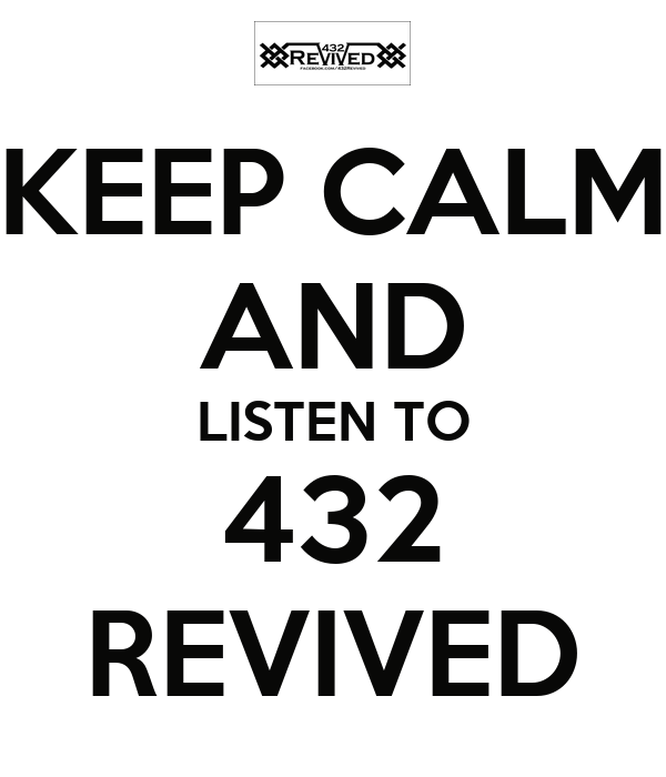 KEEP CALM AND LISTEN TO 432 REVIVED
