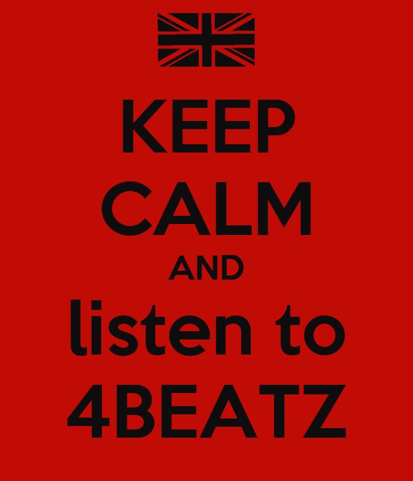KEEP CALM AND listen to 4BEATZ