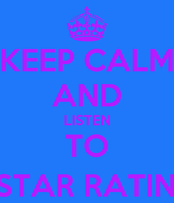 KEEP CALM AND LISTEN TO 5 STAR RATIN' :)