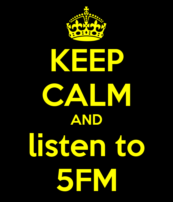 KEEP CALM AND listen to 5FM
