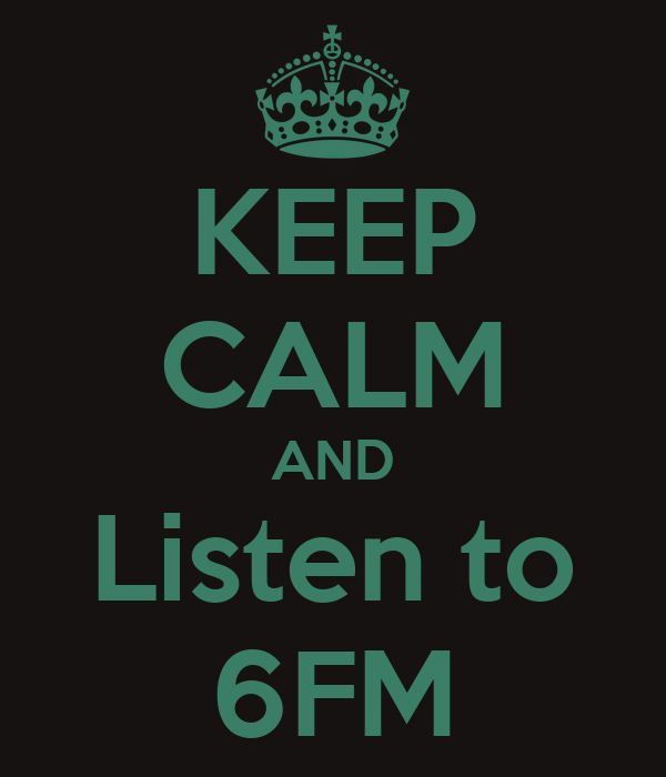KEEP CALM AND Listen to 6FM