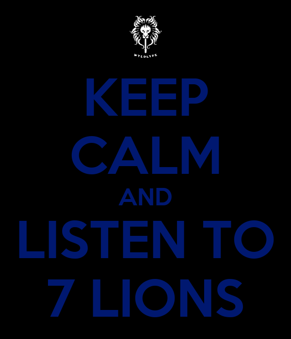 KEEP CALM AND LISTEN TO 7 LIONS