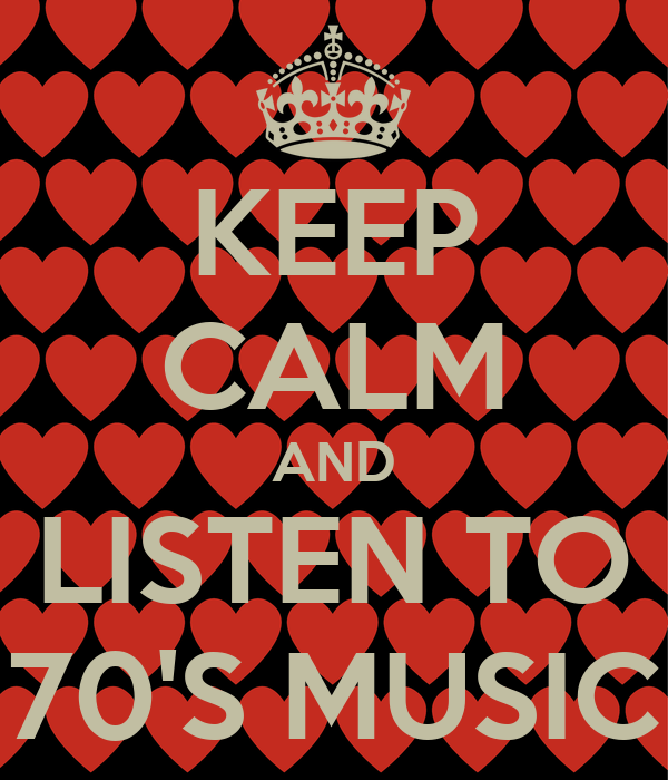 KEEP CALM AND LISTEN TO 70'S MUSIC