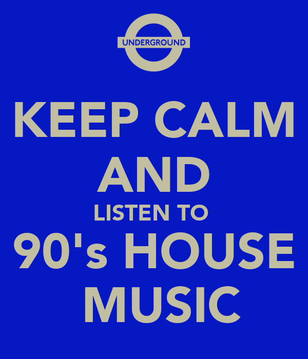 Keep calm and listen to 90 39 s house music poster paul for Listen to house music