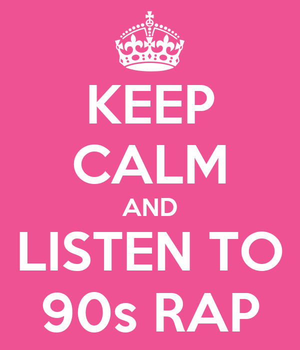 KEEP CALM AND LISTEN TO 90s RAP