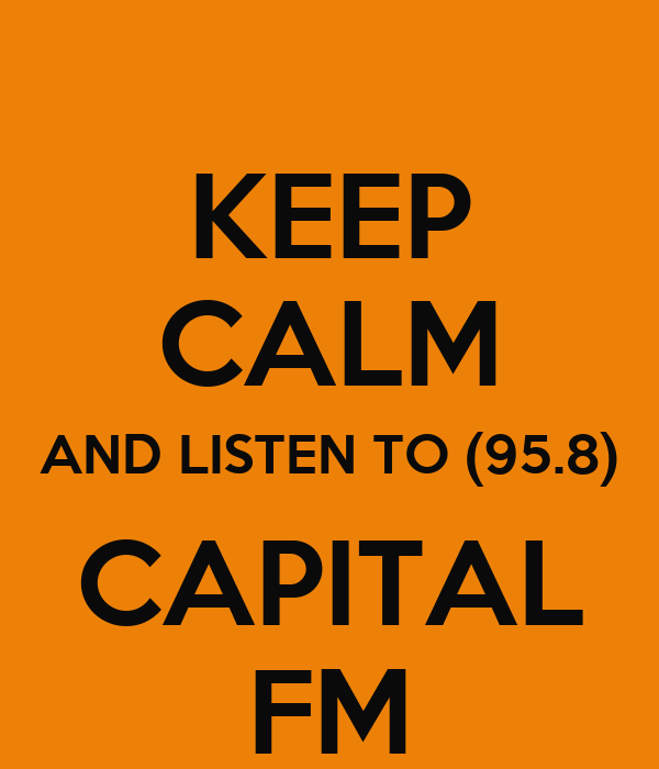 KEEP CALM AND LISTEN TO (95.8) CAPITAL FM