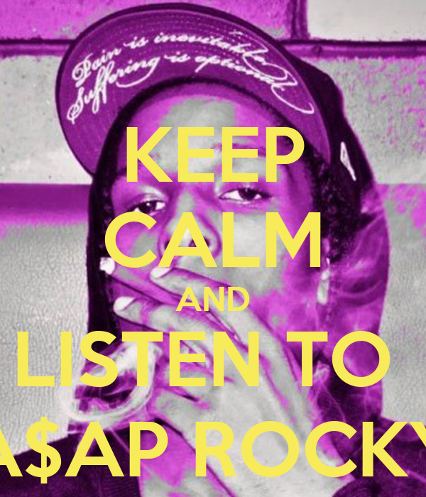 KEEP CALM AND LISTEN TO  A$AP ROCKY