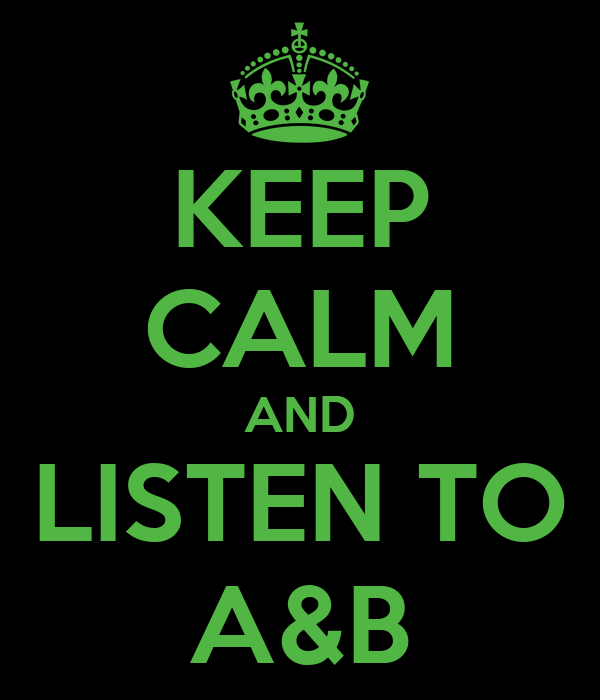 KEEP CALM AND LISTEN TO A&B