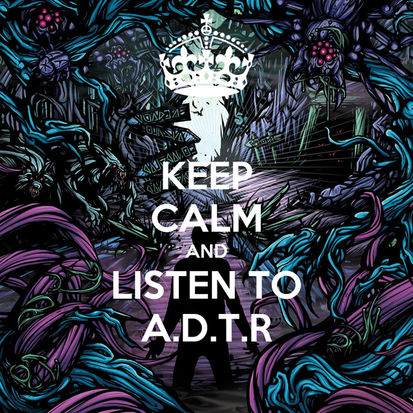 KEEP CALM AND LISTEN TO A.D.T.R