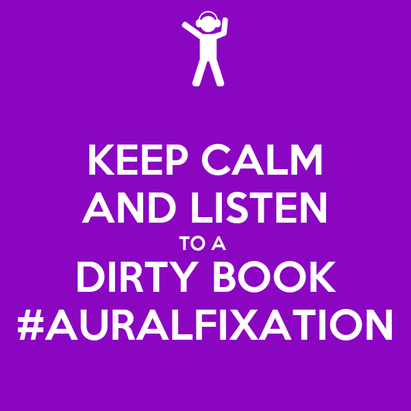 KEEP CALM AND LISTEN TO A  DIRTY BOOK #AURALFIXATION