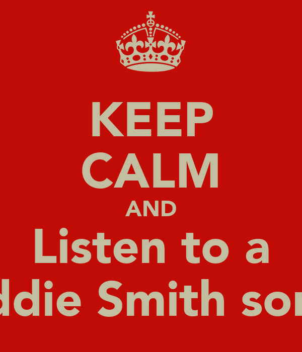 KEEP CALM AND Listen to a Eddie Smith song